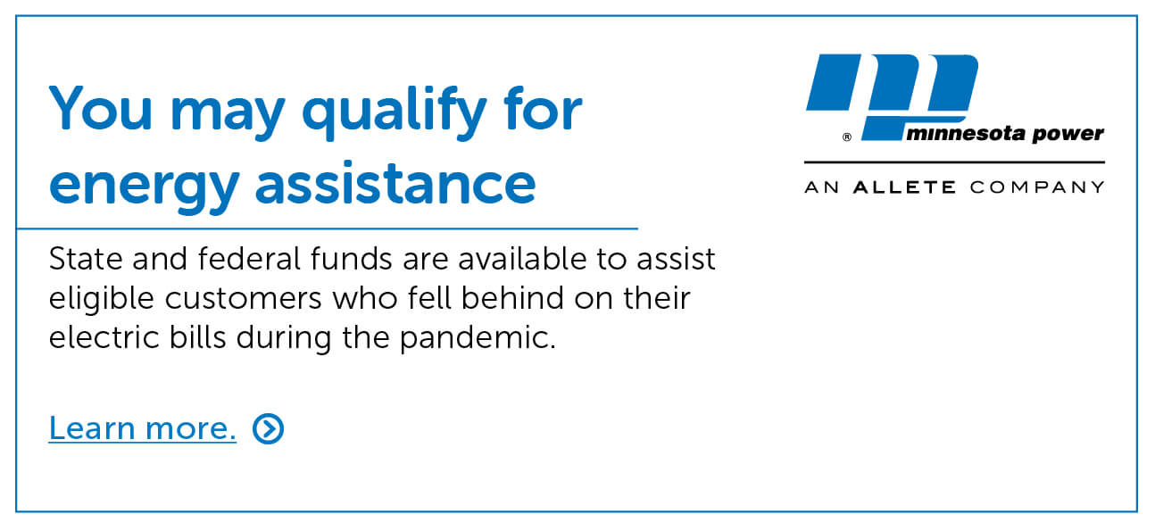You may qualify for energy assistance. State and federal funds are available to assist eligible customers who fell behind on their electric bills during the pandemic. Learn more.