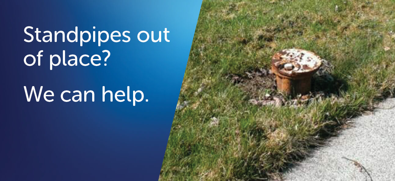 Standpipes out of place? We can help.