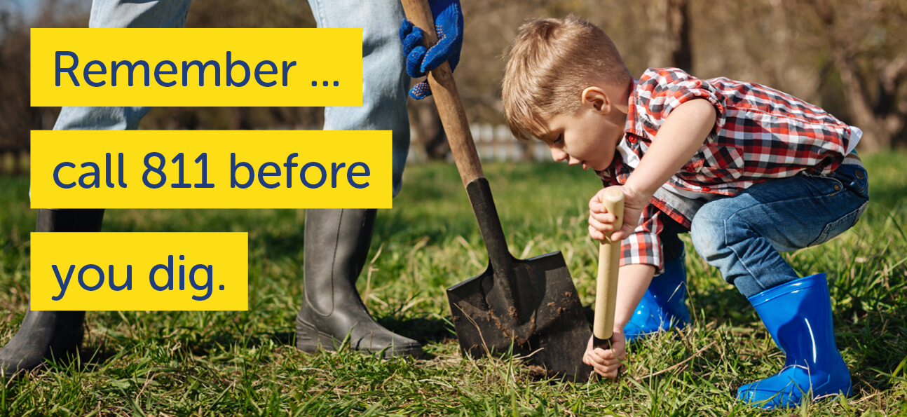 Remember...call 811 before you dig.