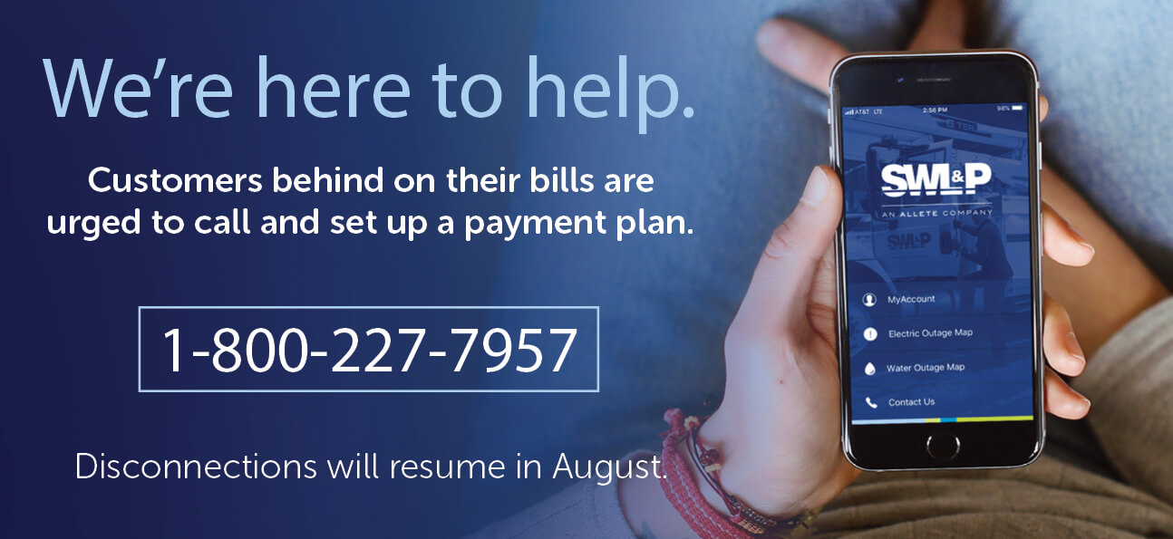 We're here to help. Customers behind on their bills are urged to call and set up a payment plan.